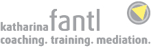 Katharina Fantl - Coaching. Training. Mediation.